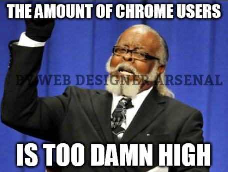 The amount of chrome users is too damn high | Web-Designer trolls  | Web-designer arsenal