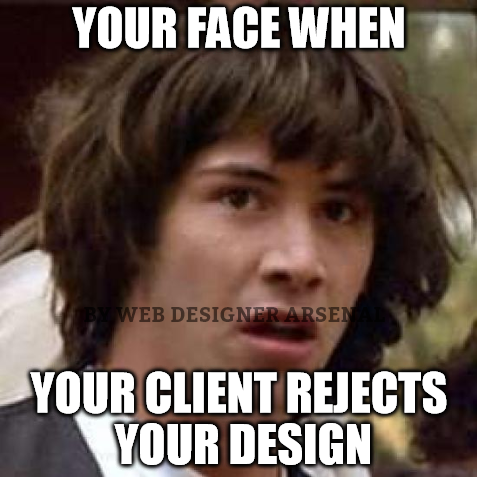 your-face-when-your-client-rejects-your-design | Web-Designer Arsenal
